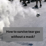 How To Survive Tear Gas Without A Mask?