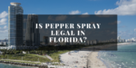 Is Pepper Spray Legal in Florida?